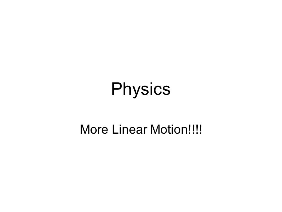 Physics More Linear Motion!!!!