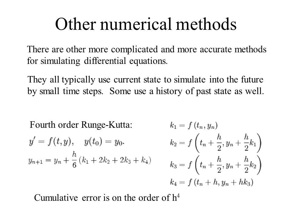 Other numerical methods There are other more complicated and more accurate methods for simulating differential equations.