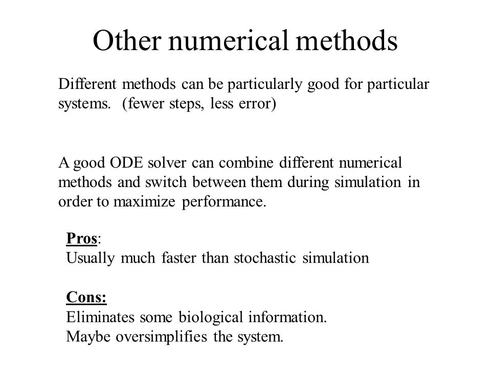 Other numerical methods Different methods can be particularly good for particular systems.