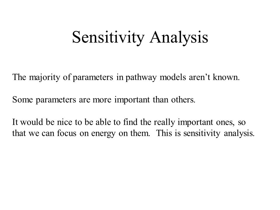 Sensitivity Analysis The majority of parameters in pathway models aren't known.