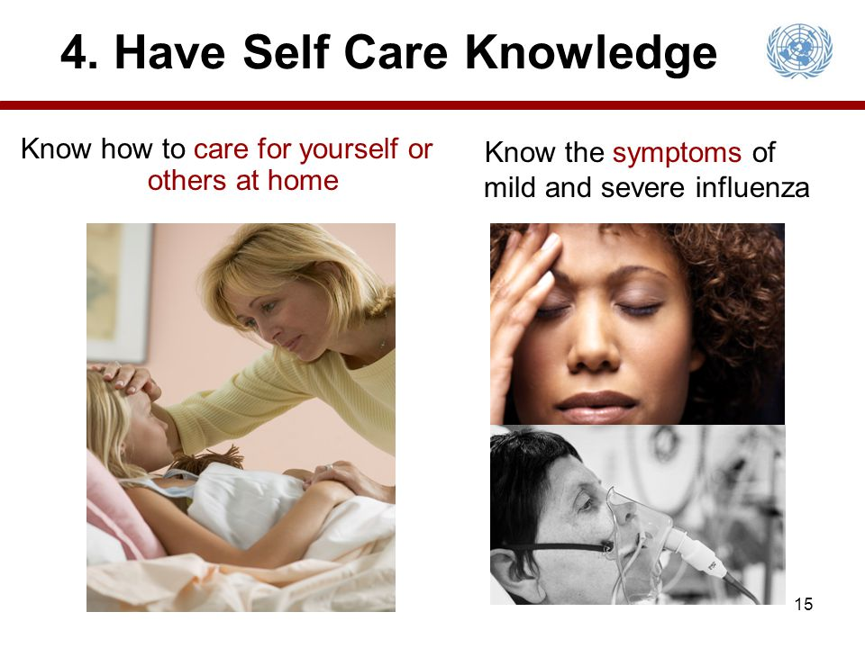 4. Have Self Care Knowledge Know how to care for yourself or others at home Know the symptoms of mild and severe influenza 15