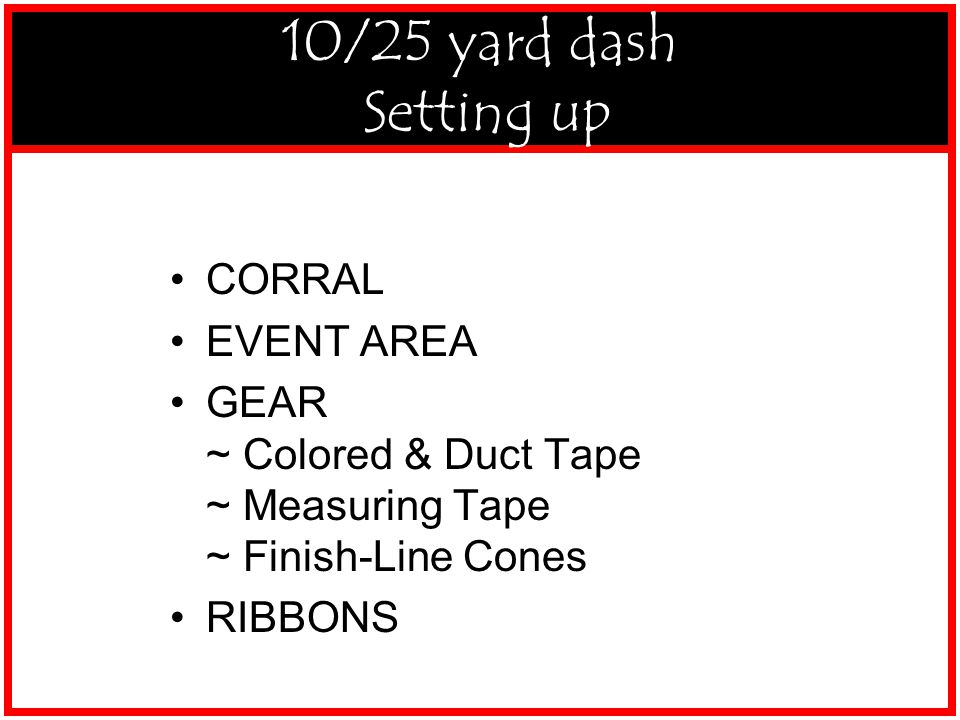 9,10-S-SF,SSF-10,25-Setup CORRAL EVENT AREA GEAR ~ Colored & Duct Tape ~ Measuring Tape ~ Finish-Line Cones RIBBONS 10/25 yard dash Setting up