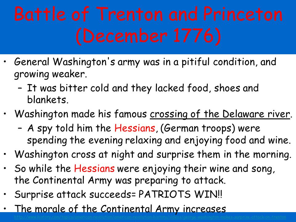 Battle of Trenton and Princeton (December 1776) General Washington's army was in a pitiful condition, and growing weaker. –It was bitter cold and they