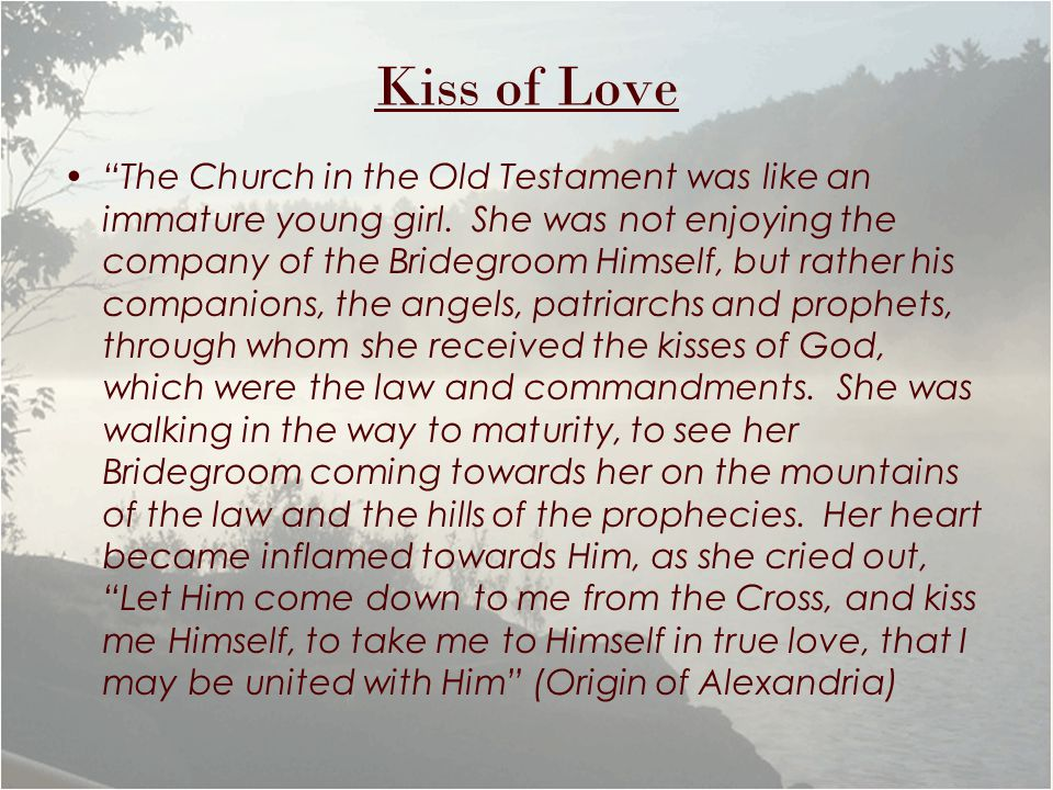 Kiss of Love The Church in the Old Testament was like an immature young girl.