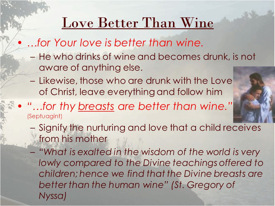 Love Better Than Wine …for Your love is better than wine.