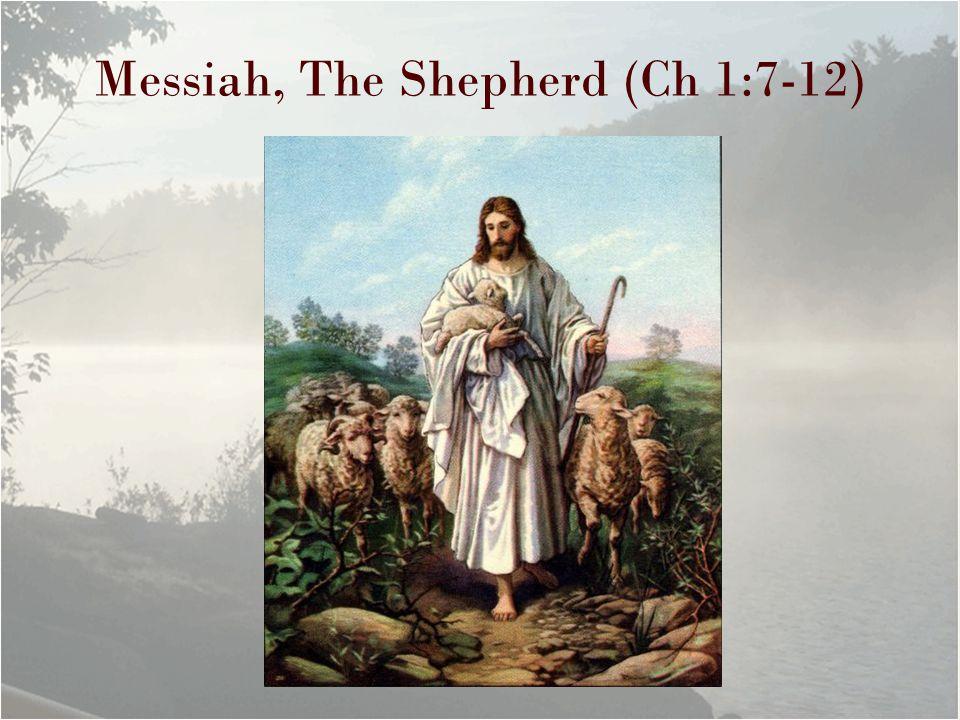 Messiah, The Shepherd (Ch 1:7-12)