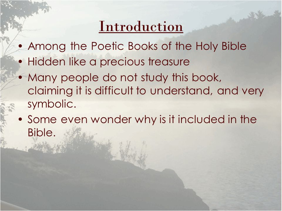 Among the Poetic Books of the Holy Bible Hidden like a precious treasure Many people do not study this book, claiming it is difficult to understand, and very symbolic.