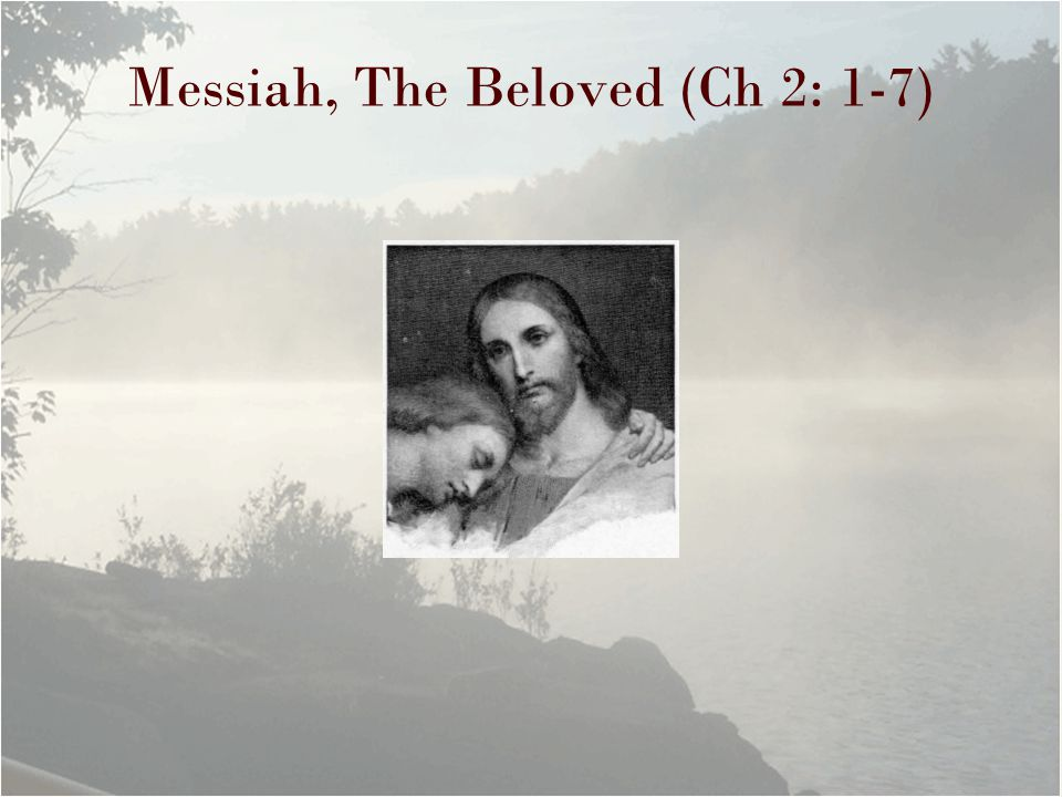 Messiah, The Beloved (Ch 2: 1-7)