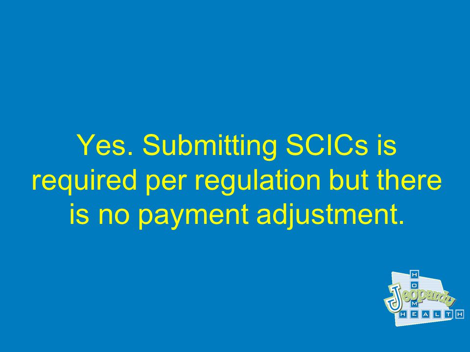 Are Significant Changes in Condition (SCIC) OASIS required to be submitted after Jan. 1, 2008