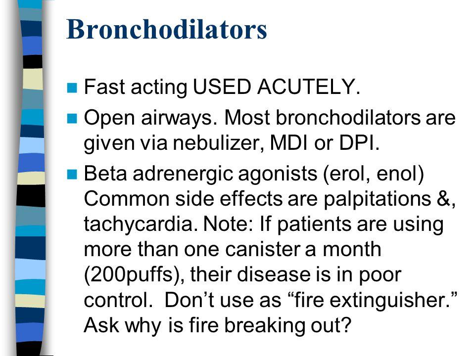 Bronchodilators Fast acting USED ACUTELY. Open airways.