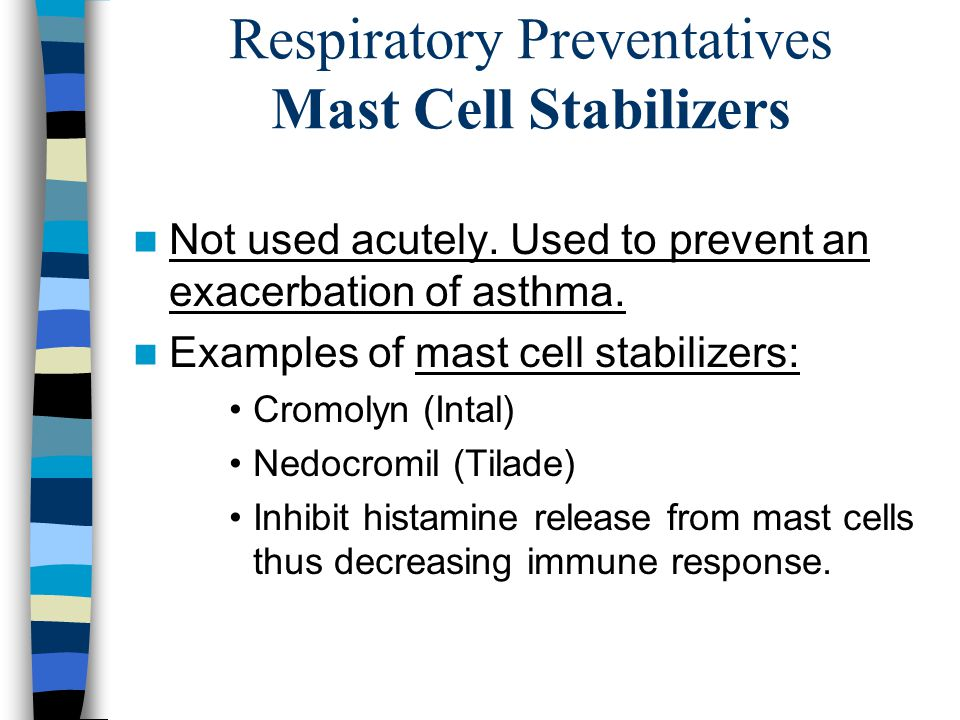 Respiratory Preventatives Mast Cell Stabilizers Not used acutely.