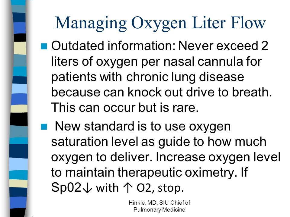 Managing Oxygen Liter Flow Outdated information: Never exceed 2 liters of oxygen per nasal cannula for patients with chronic lung disease because can knock out drive to breath.