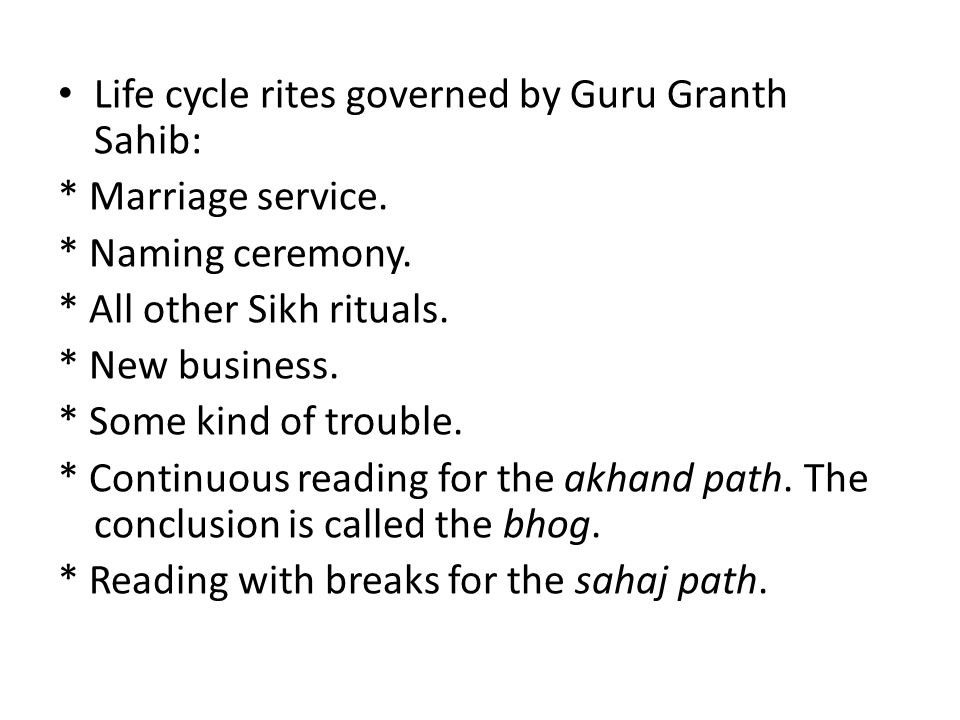 Life cycle rites governed by Guru Granth Sahib: * Marriage service.