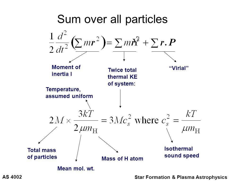 "AS 4002 Star Formation & Plasma Astrophysics Sum over all particles Moment of inertia I ""Virial"" Twice total thermal KE of system: Total mass of parti"