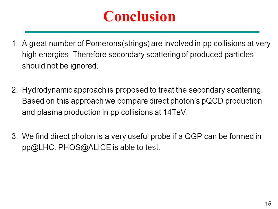 15 Conclusion 1.A great number of Pomerons(strings) are involved in pp collisions at very high energies.