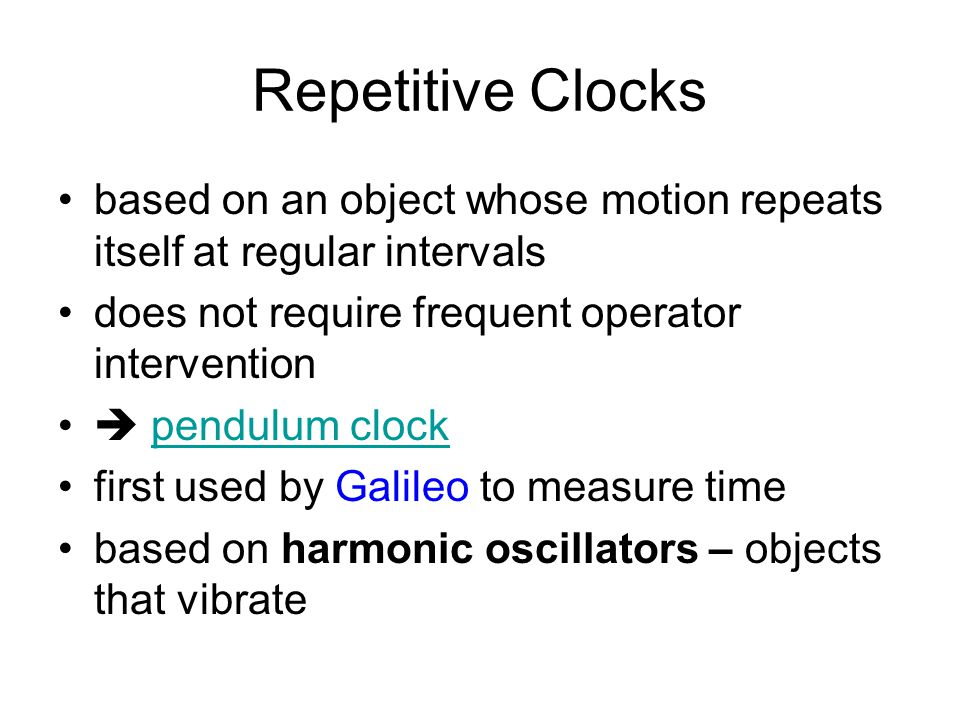 Non-repetitive Clocks measures a single interval of time hourglass shadows-sundials candles water clocks poorly suited to subdividing a day requires f