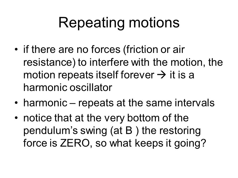 the role of the restoring force the restoring force is the key to understanding all systems that oscillate or repeat a motion over and over. the resto