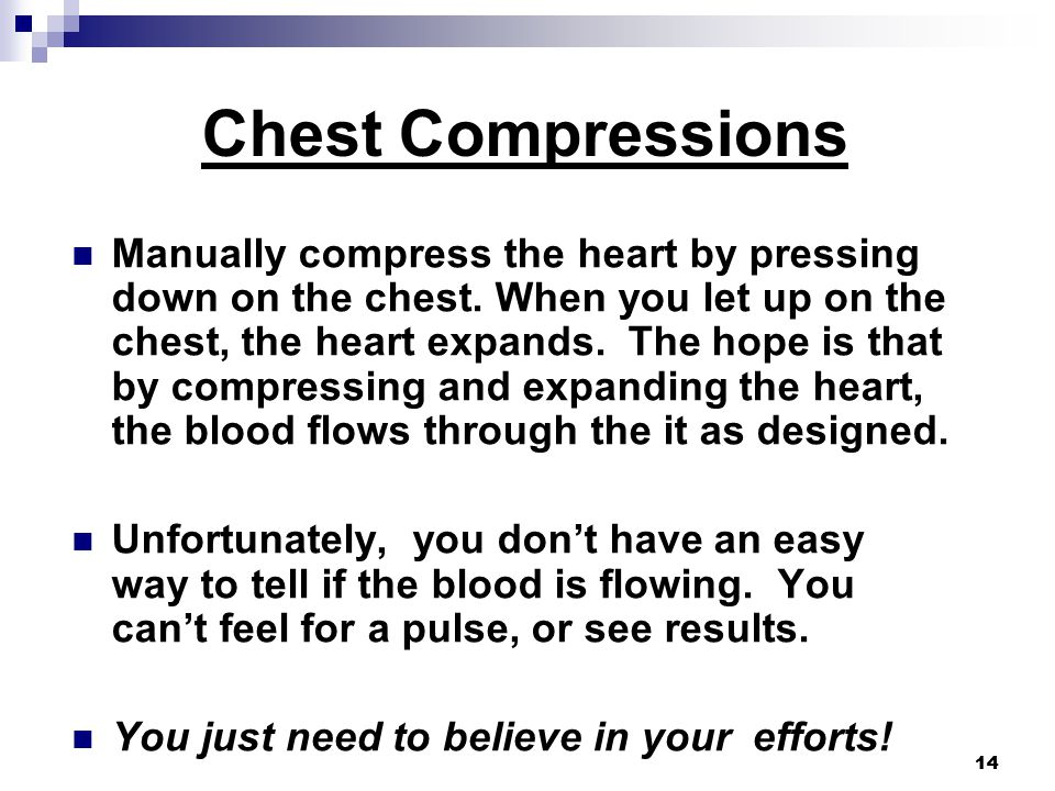 14 Chest Compressions Manually compress the heart by pressing down on the chest.