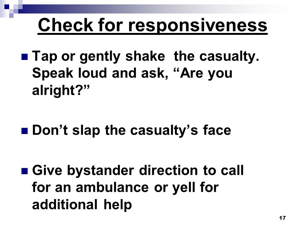 17 Check for responsiveness Tap or gently shake the casualty.