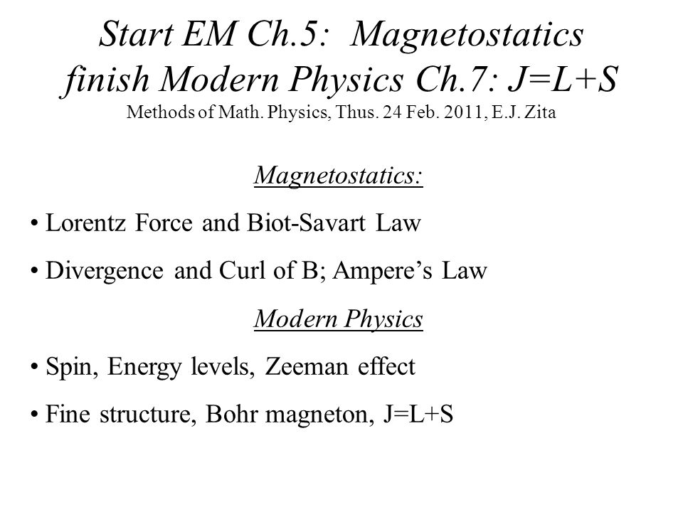Start EM Ch.5: Magnetostatics finish Modern Physics Ch.7: J=L+S Methods of Math.