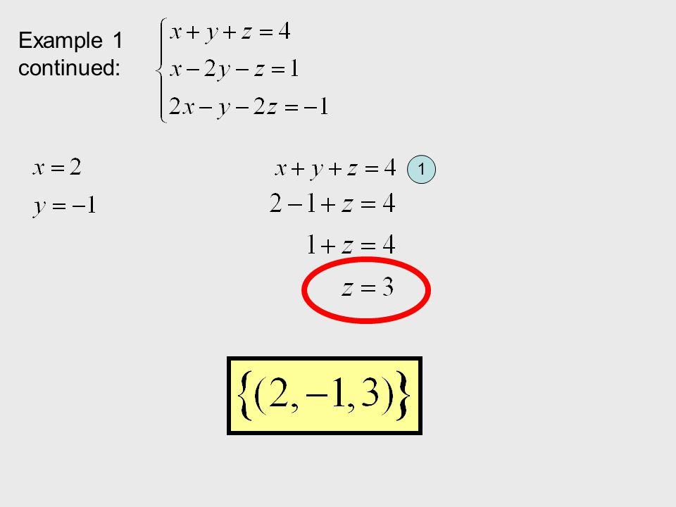 Example 1: All the variables are easy to eliminate. Let's eliminate z: 1 2 1 3