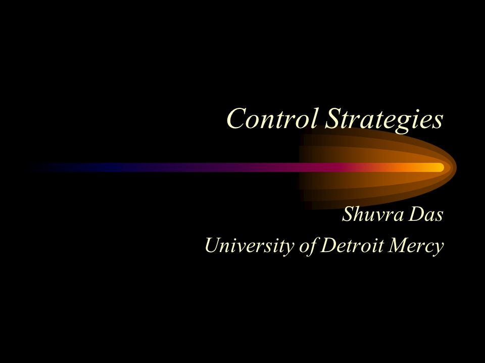 Control Strategies Shuvra Das University of Detroit Mercy