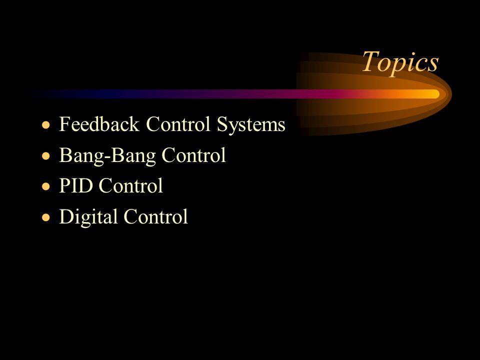 Topics  Feedback Control Systems  Bang-Bang Control  PID Control  Digital Control