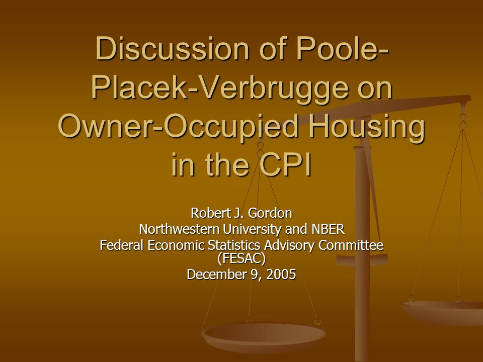 Discussion of Poole- Placek-Verbrugge on Owner-Occupied Housing in the CPI Robert J.