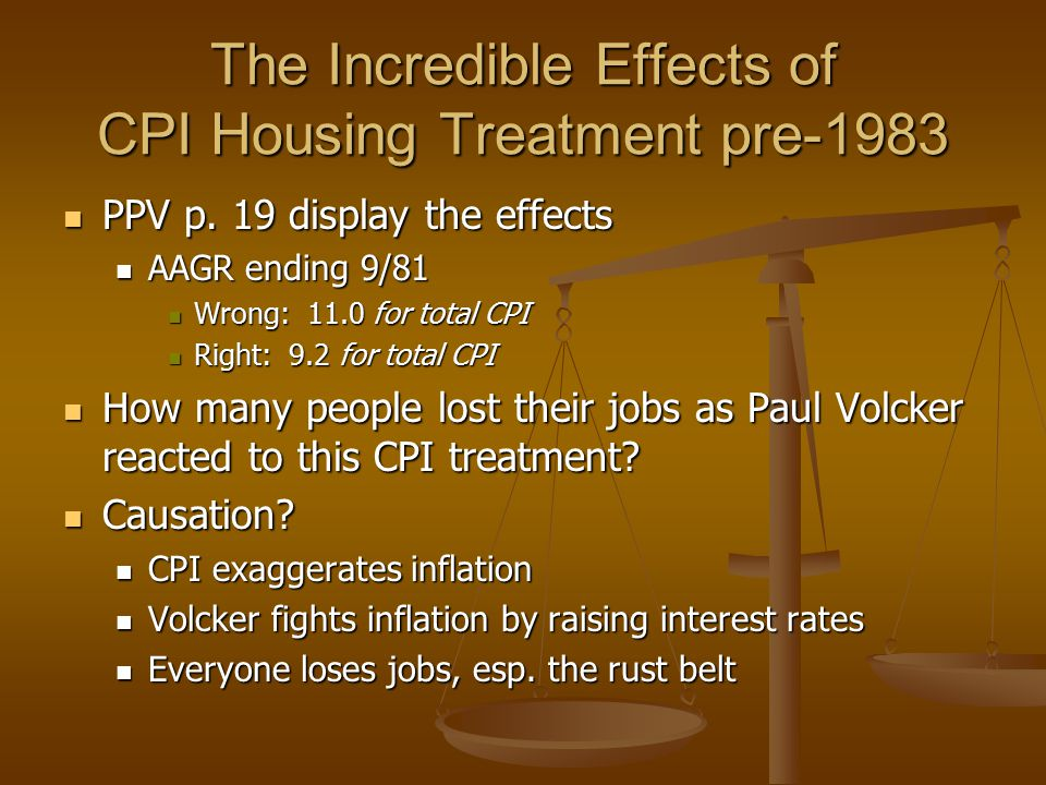 The Incredible Effects of CPI Housing Treatment pre-1983 PPV p. 19 display the effects PPV p. 19 display the effects AAGR ending 9/81 AAGR ending 9/81