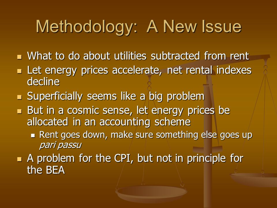 Methodology: A New Issue What to do about utilities subtracted from rent What to do about utilities subtracted from rent Let energy prices accelerate,