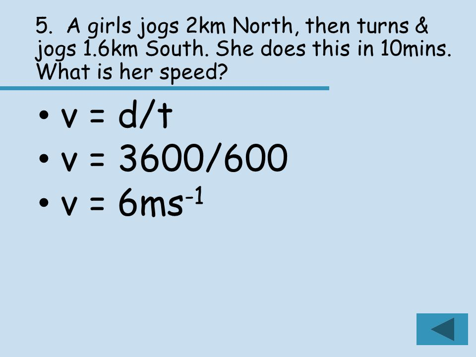 5. A girls jogs 2km North, then turns & jogs 1.6km South.