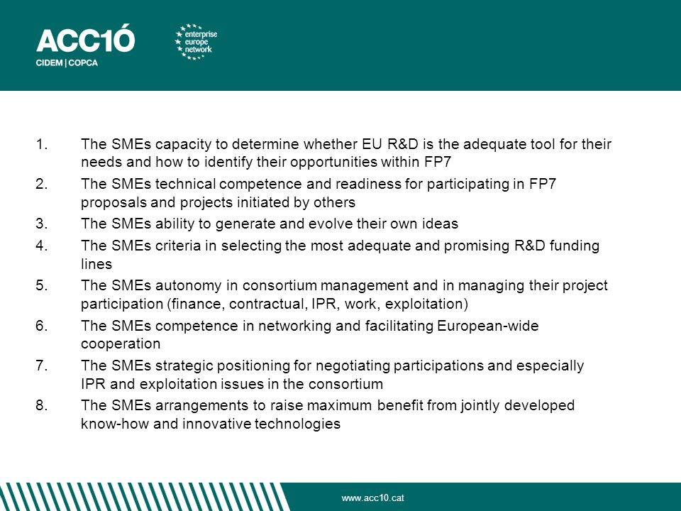 1. The SMEs capacity to determine whether EU R&D is the adequate tool for their needs and how to identify their opportunities within FP7 2. The SMEs t