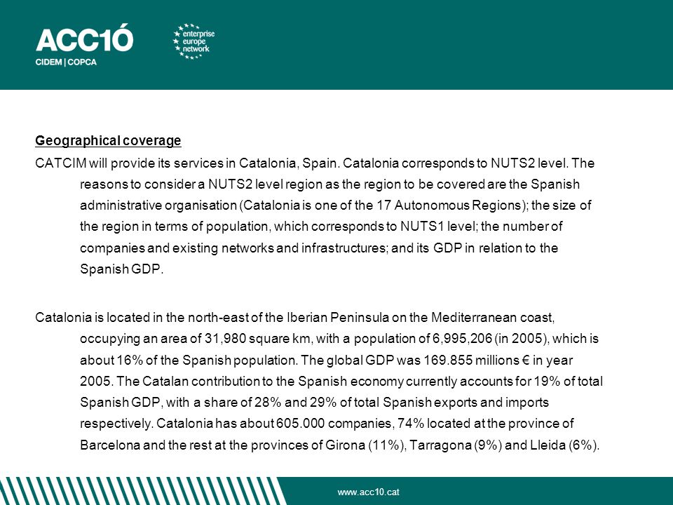 Geographical coverage CATCIM will provide its services in Catalonia, Spain.