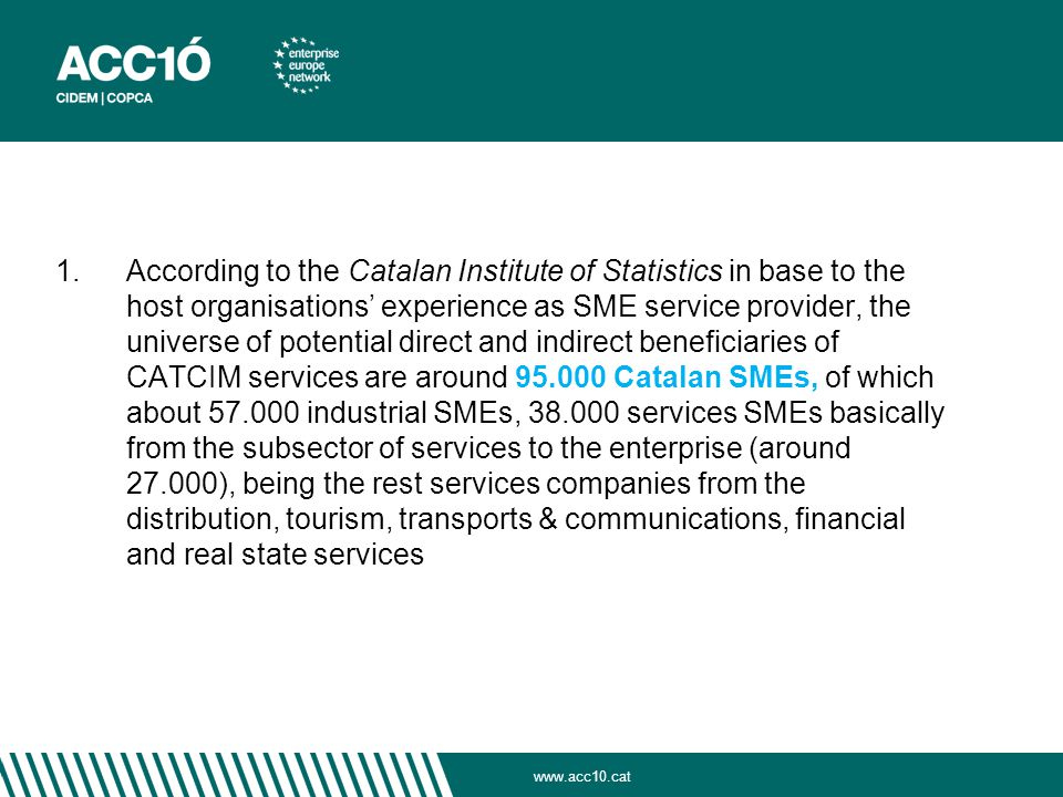With regard to the direct expected beneficiaries of all the activities for module a) CATCIM foresees to reach at least 68.322 impacts on SMEs on a three-year period which means that we will work with around 8-10.000 different SMEs in all the territory of Catalonia.