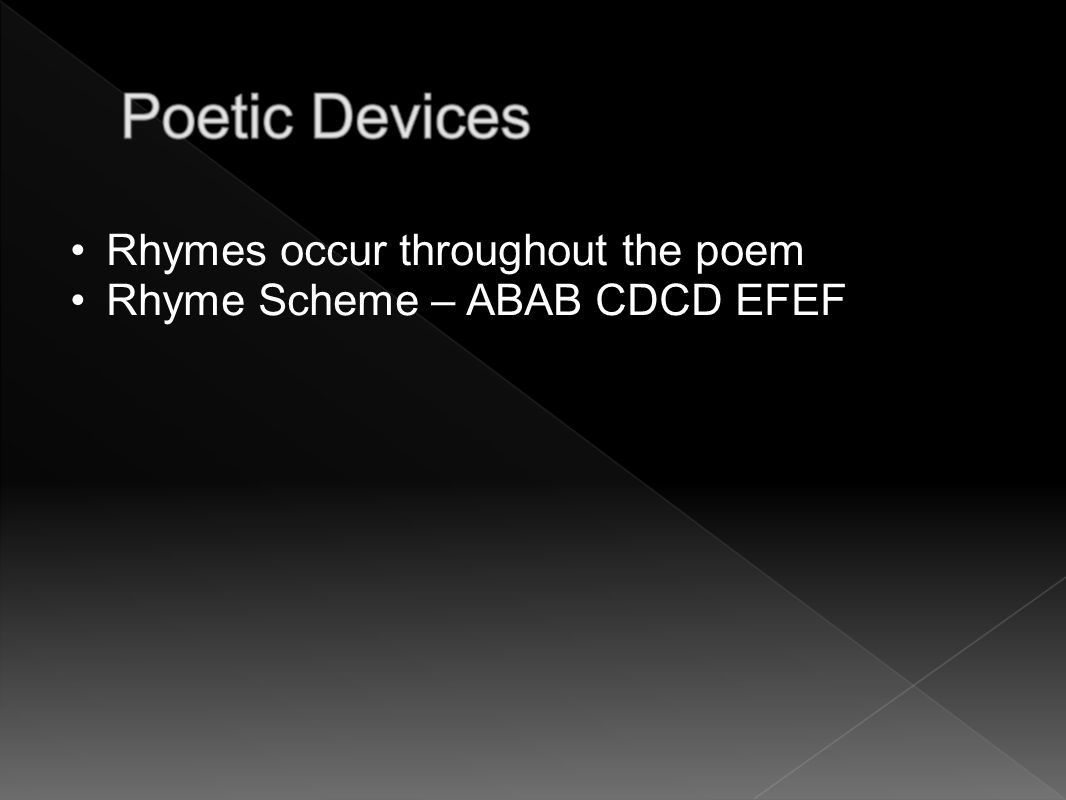 Rhymes occur throughout the poem Rhyme Scheme – ABAB CDCD EFEF