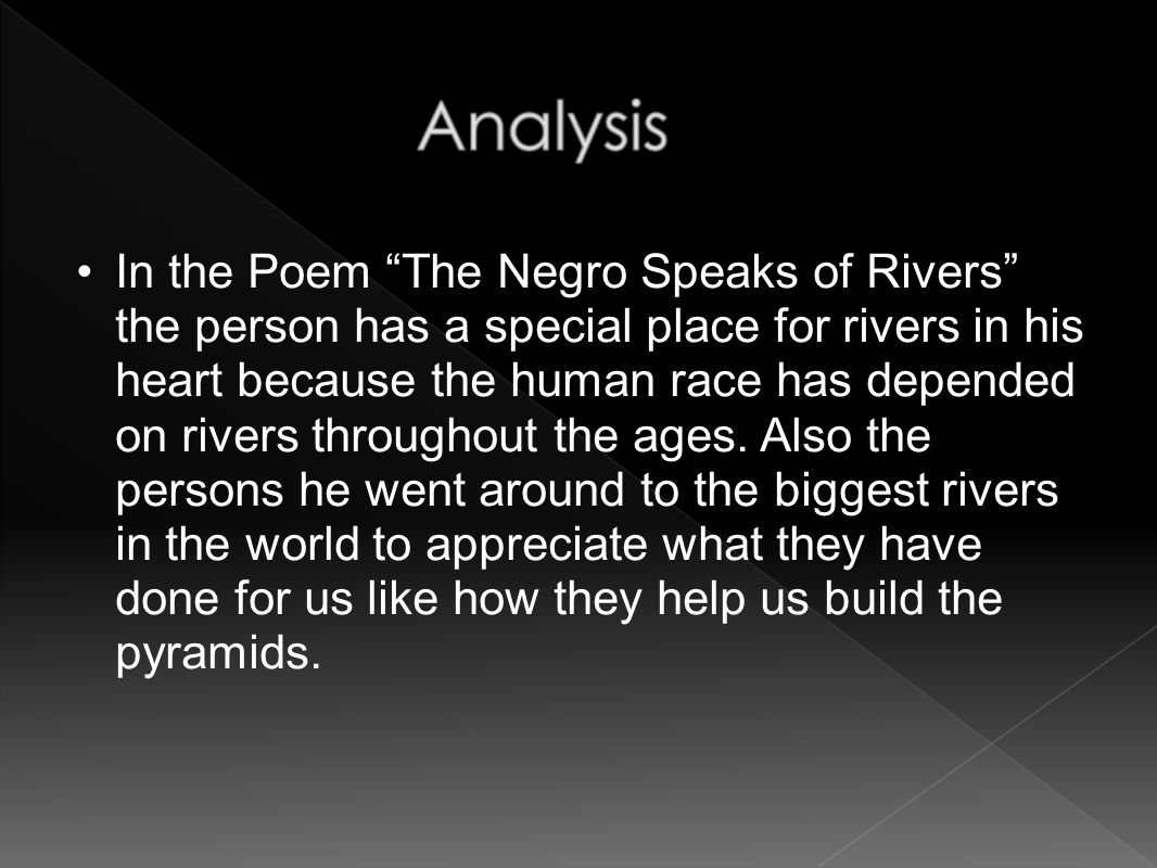 "In the Poem ""The Negro Speaks of Rivers"" the person has a special place for rivers in his heart because the human race has depended on rivers througho"