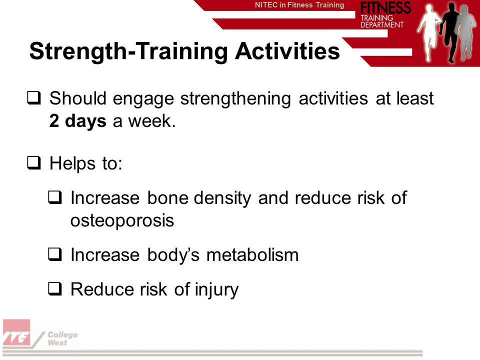  Should engage strengthening activities at least 2 days a week.