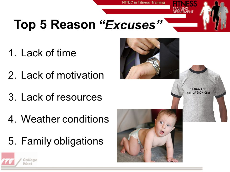 Top 5 Reason 1.Lack of time 2.Lack of motivation 3.Lack of resources 4.Weather conditions 5.Family obligations Excuses