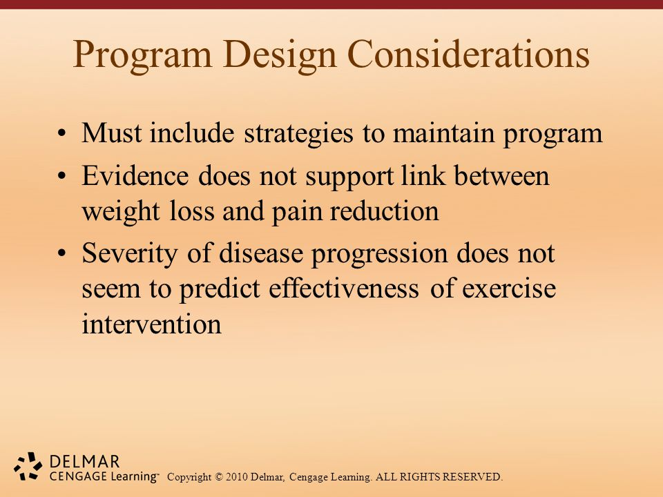 Copyright © 2010 Delmar, Cengage Learning. ALL RIGHTS RESERVED. Program Design Considerations Must include strategies to maintain program Evidence doe