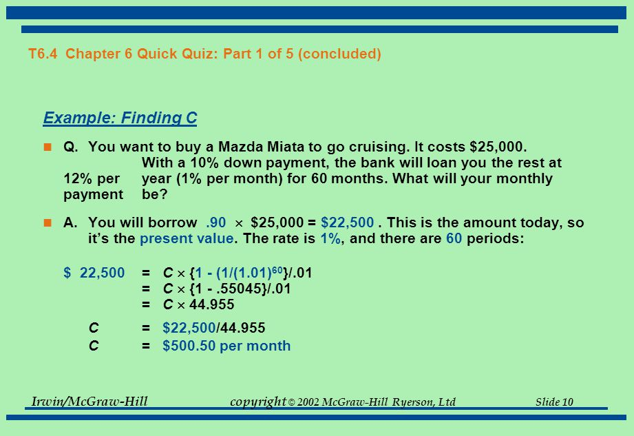 Irwin/McGraw-Hillcopyright © 2002 McGraw-Hill Ryerson, Ltd Slide 10 T6.4 Chapter 6 Quick Quiz: Part 1 of 5 (concluded) Example: Finding C Q.You want to buy a Mazda Miata to go cruising.