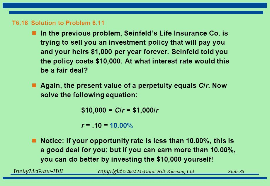 Irwin/McGraw-Hillcopyright © 2002 McGraw-Hill Ryerson, Ltd Slide 38 T6.18 Solution to Problem 6.11 In the previous problem, Seinfeld's Life Insurance Co.
