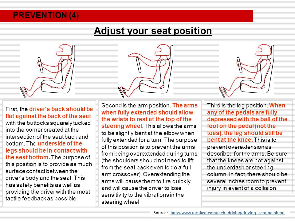 First, the driver s back should be flat against the back of the seat with the buttocks squarely tucked into the corner created at the intersection of the seat back and bottom.