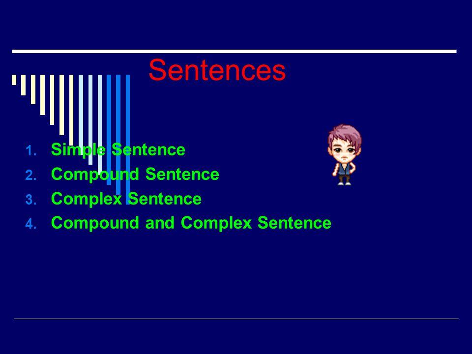 Sentences 1. Simple Sentence 2. Compound Sentence 3. Complex Sentence 4. Compound and Complex Sentence