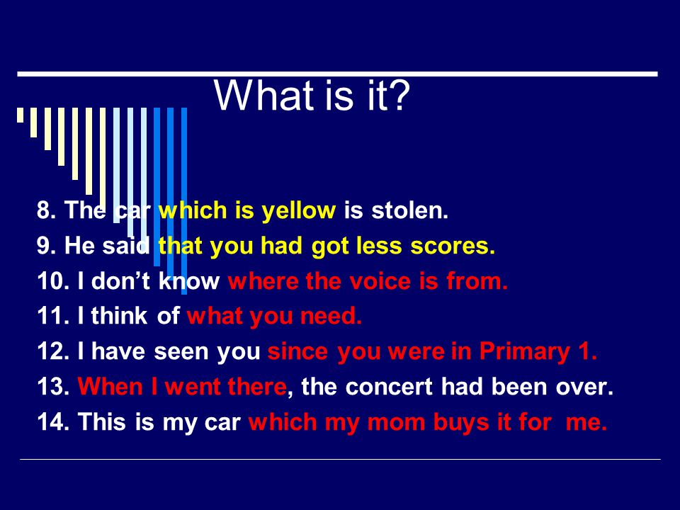 What is it? 8. The car which is yellow is stolen. 9. He said that you had got less scores. 10. I don't know where the voice is from. 11. I think of wh