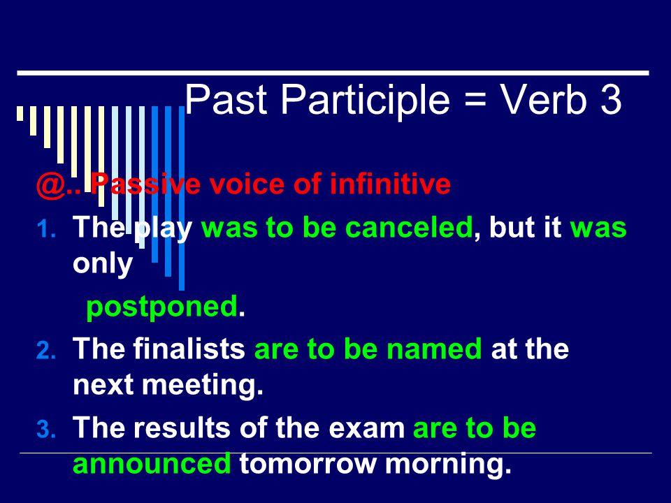 Past Participle = Verb 3 @..Have + verb 3…(Perfect) 1.