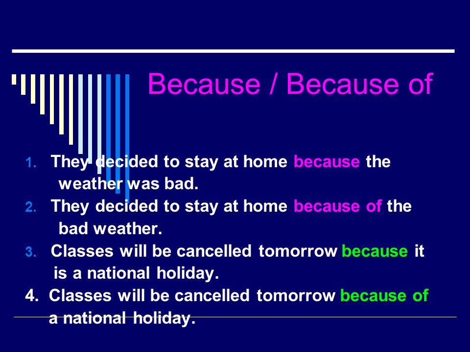 Because / Because of 1. They decided to stay at home because the weather was bad. 2. They decided to stay at home because of the bad weather. 3. Class