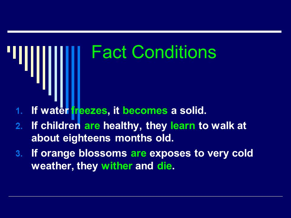 Fact Conditions 1. If water freezes, it becomes a solid. 2. If children are healthy, they learn to walk at about eighteens months old. 3. If orange bl