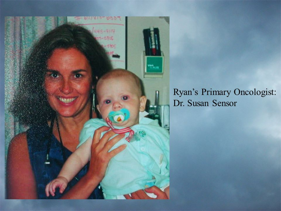 Ryan's Primary Oncologist: Dr. Susan Sensor