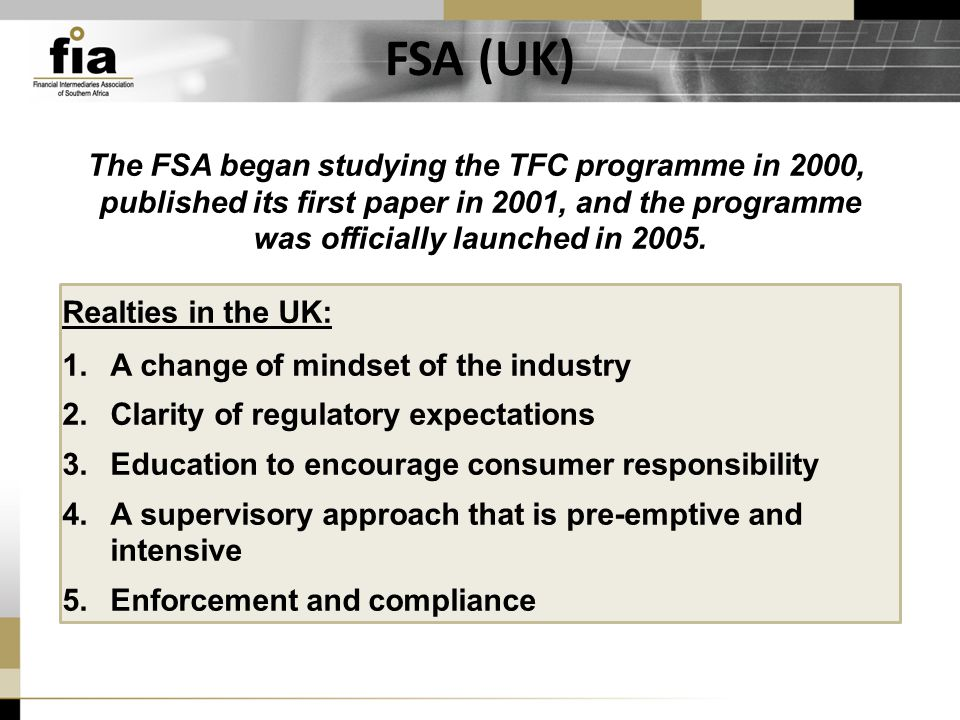 FSA (UK) The FSA began studying the TFC programme in 2000, published its first paper in 2001, and the programme was officially launched in 2005.