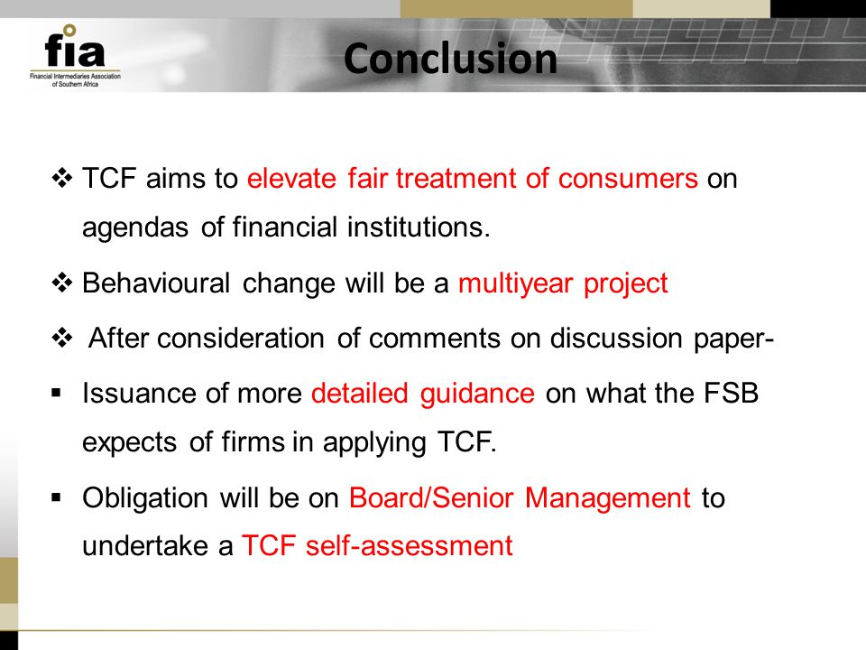 Conclusion  TCF aims to elevate fair treatment of consumers on agendas of financial institutions.